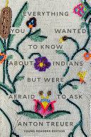 Everything You Wanted to Know About Indians but Were Afraid to Ask: Young Readers Edition