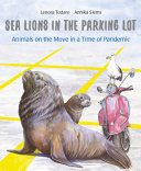 Sea Lions in the Parking Lot: Animals On The Move In A Time Of Pandemic