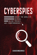 Cyberspies: Inside the World of Hacking, Online Privacy, and Cyberterrorism