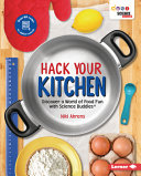 Hack Your Kitchen: Discover a World of Food Fun with Science Buddies