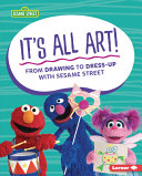 It's All Art!: From Drawing to Dress-Up with Sesame Street