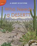 Who Needs a Desert?: A Desert Ecosystem
