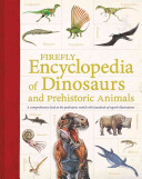 Firefly Encyclopedia of Dinosaurs and Prehistoric Animals: A Comprehensive Look at the Prehistoric World with Hundreds of Superb Illustrations