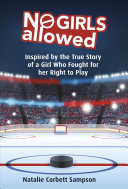 No Girls Allowed: Inspired by the True Story of a Girl Who Fought for her Right To Play