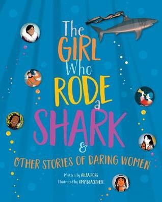 The Girl Who Rode a Shark: And Other Stories of Daring Women