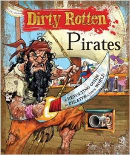 Dirty Rotten Pirates: A Revolting Guide to Pirates and Their World