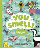 You Smell!: (and so does everything else)