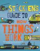 Stickmen's Guide to How Things Work: Discover How Planes, Trains, Automobiles and Other Great Machines Work