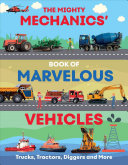 The Mighty Mechanics Guide to Marvellous Vehicles: Trucks, Tractors, Emergency & Construction Vehicles and Much More...