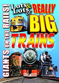 Lots & Lots of Really Big Trains: Giants on the Rails!