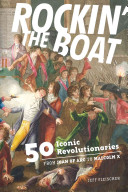 Rockin' the Boat: 50 Iconic Rebels and Revolutionaries—from Joan of Arc to Malcolm X.