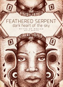 Feathered Serpent/Dark Heart of Sky: Myths of Mexico