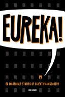 Eureka!: 50 Scientists Who Shaped Human History