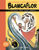 Blancaflor, The Hero with Secret Powers: A Folktale from Latin America