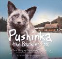 Pushinka the Barking Fox: A True Story of Unexpected Friendship