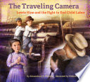 The Traveling Camera: Lewis Hine and the Fight to End Child Labor