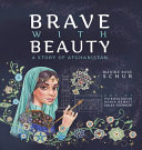 Brave with Beauty: A ­Story of Afghanistan