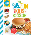 The Big, Fun Kids Cookbook: 150+ Recipes for Young Chefs