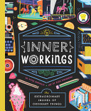 Inner Workings: The Extraordinary Insides of Ordinary Things