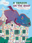 A Dragon on the Roof: A Children's Book Inspired by Antoni Gaudí