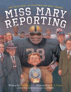 Macy, Sue. Miss Mary Reporting The True Story of Sportswriter Mary Garber