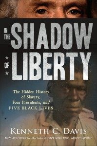 In the Shadow of Liberty The Hidden History of Slavery, Four Presidents, and Five Black Lives by Kenneth C. Davis