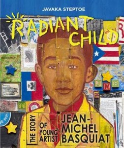 Radiant Child- The Story of Young Artist Jean-Michel Basquiat by Javaka Steptoe