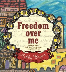 Freedom over Me: Eleven Slaves, Their Lives and Dreams Brought to Life by Ashley Bryan | SLJ Review