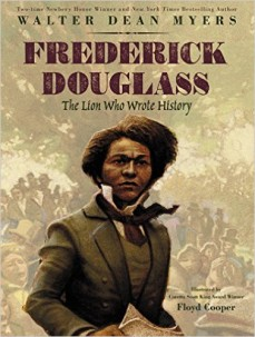 Frederick Douglass: The Lion Who Wrote History by Walter Dean Myers | SLJ Review