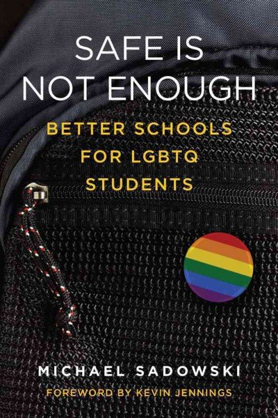 Book Review: Safe is Not Enough: Better Schools for LGBTQ Students by Michael Sadowski