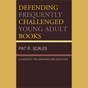 Defending Frequently Challenged Young Adult Books: A Handbook for Librarians and Educators by Pat R. Scales | SLJ Review