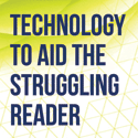 Technology to Aid the Struggling Reader
