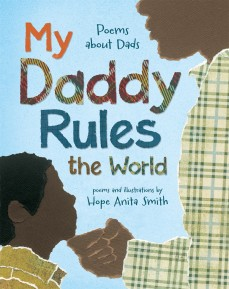 My Daddy Rules the World: Poems About Dads by Hope Anita Smith | SLJ Review