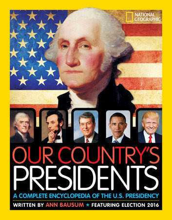 Our Country's Presidents: A Complete Encyclopedia of the U.S. Presidency by Ann Bausum | SLJ Review