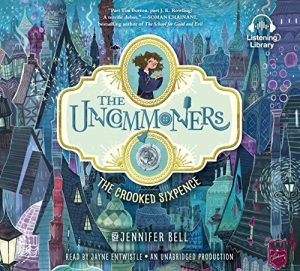 The Uncommoners: The Crooked Sixpence by Jennifer Bell | SLJ Audio Review