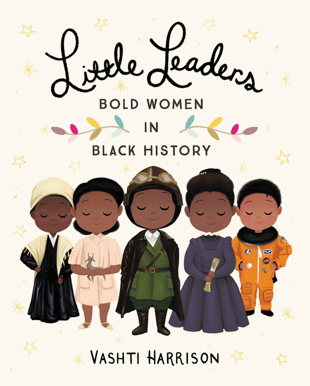 Little Leaders: Bold Women in Black History by Vashti Harrison | SLJ Review