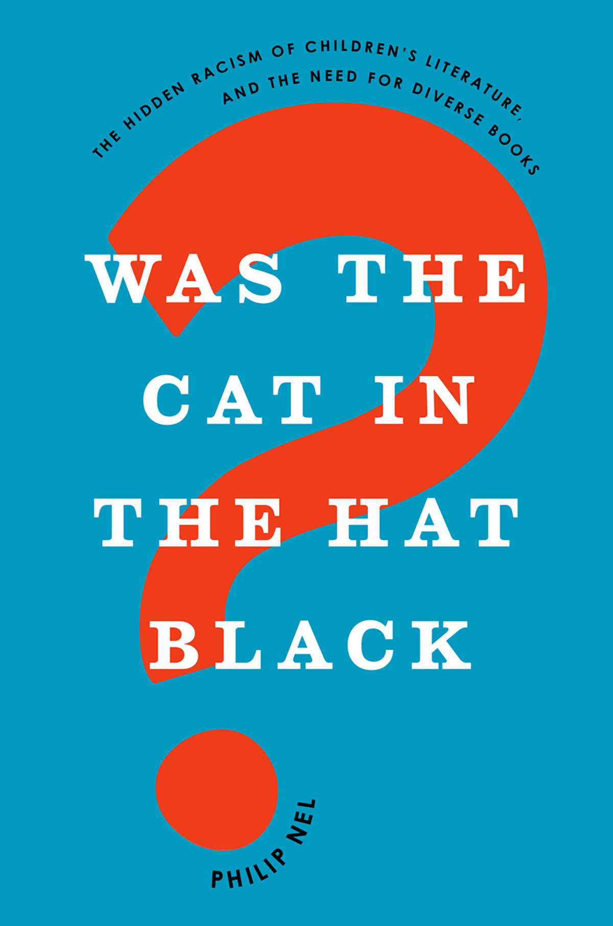 Was the Cat in the Hat Black? by Philip Nel | SLJ Review
