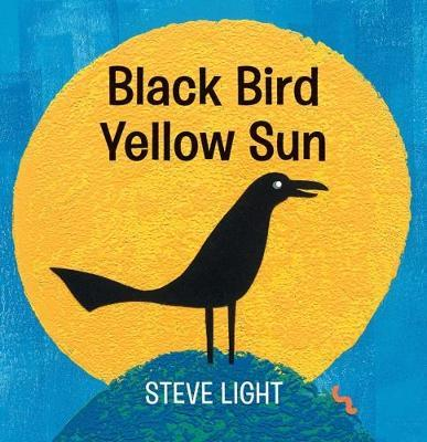 Black Bird Yellow Sun by Steve Light | SLJ Review
