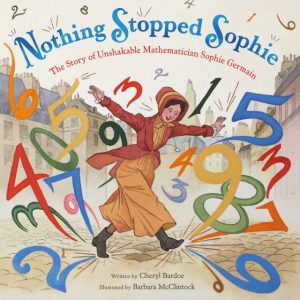 Review of the Day: Nothing Stopped Sophie by Cheryl Bardoe and Barbara McClintock