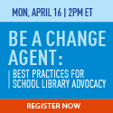 Be a Change Agent: Best Practices for School Library Advocacy