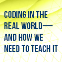 Coding in the Real World—and How We Need to Teach It