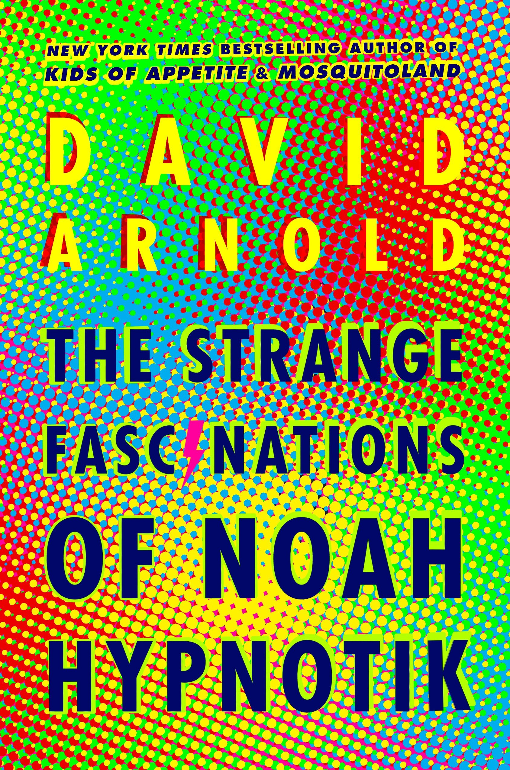 The Strange Fascinations of Noah Hypnotik by David Arnold | SLJ Review
