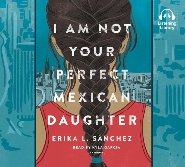 I Am Not Your Perfect Mexican Daughter by Erika L. Sánchez | SLJ Audio Review