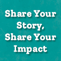 Share Your Story, Share Your Impact