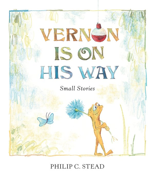 Vernon Is On His Way by Philip C. Stead | SLJ Review