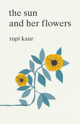 The Sun and Her Flowers by Rupi Kaur | SLJ Review