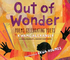 Out of ­Wonder by Kwame Alexander | SLJ Review