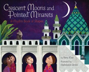 Crescent Moons and Pointed Minarets by Hena Khan | SLJ Review