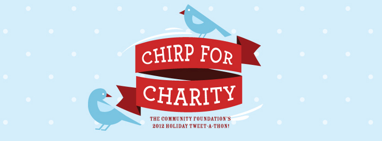 Chirp for Charity - The Community Foundation 2012 Holiday Tweet-a-Thon