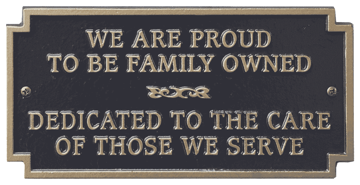 "image of a sign saying ""we are proude to be family owned, dedicated to the care of those we serve"""